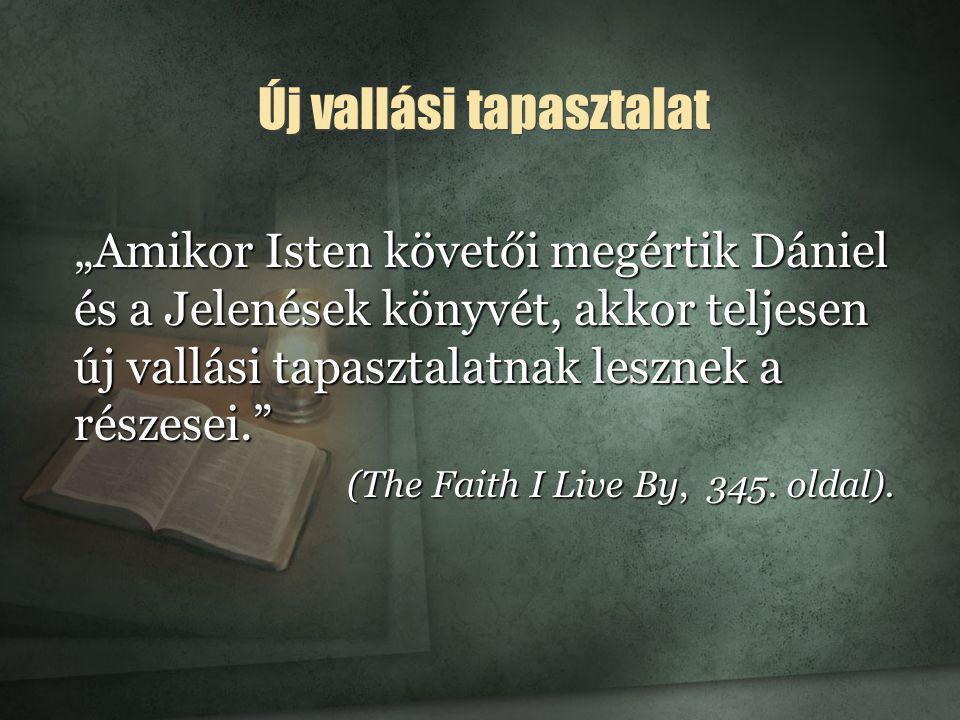 """Új vallási tapasztalat """"Amikor Isten követői megértik Dániel és a Jelenések könyvét, akkor teljesen új vallási tapasztalatnak lesznek a részesei."""" (Th"""