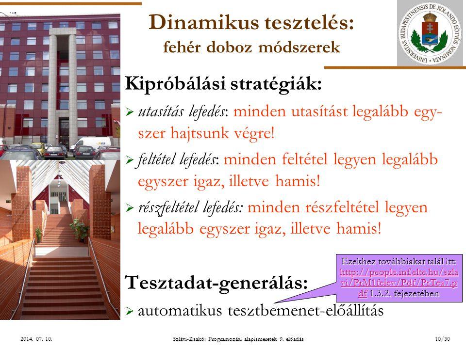 ELTE Szlávi-Zsakó: Programozási alapismeretek 9. előadás2014. 07. 10.2014. 07. 10.2014. 07. 10. Dinamikus tesztelés: fehér doboz módszerek Kipróbálási