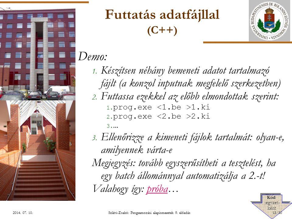 ELTE Szlávi-Zsakó: Programozási alapismeretek 9. előadás2014. 07. 10.2014. 07. 10.2014. 07. 10. Futtatás adatfájllal (C++) Demo: 1. Készítsen néhány b