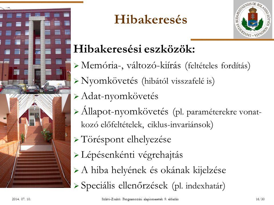 ELTE Szlávi-Zsakó: Programozási alapismeretek 9. előadás2014. 07. 10.2014. 07. 10.2014. 07. 10. Hibakeresés Hibakeresési eszközök:  Memória-, változó