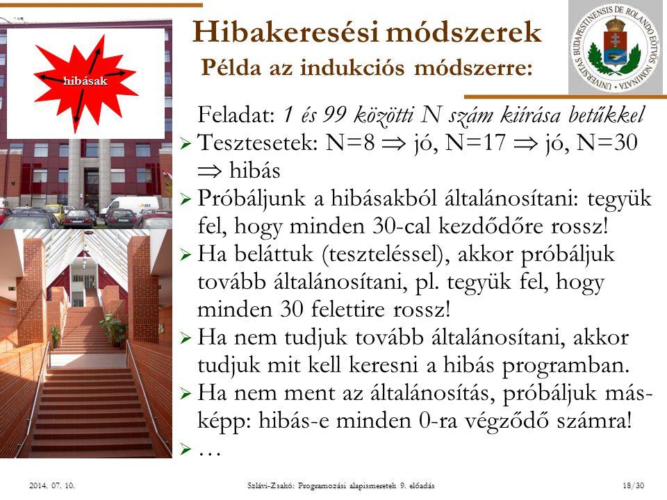 ELTE Szlávi-Zsakó: Programozási alapismeretek 9. előadás2014. 07. 10.2014. 07. 10.2014. 07. 10. Hibakeresési módszerek Példa az indukciós módszerre: F
