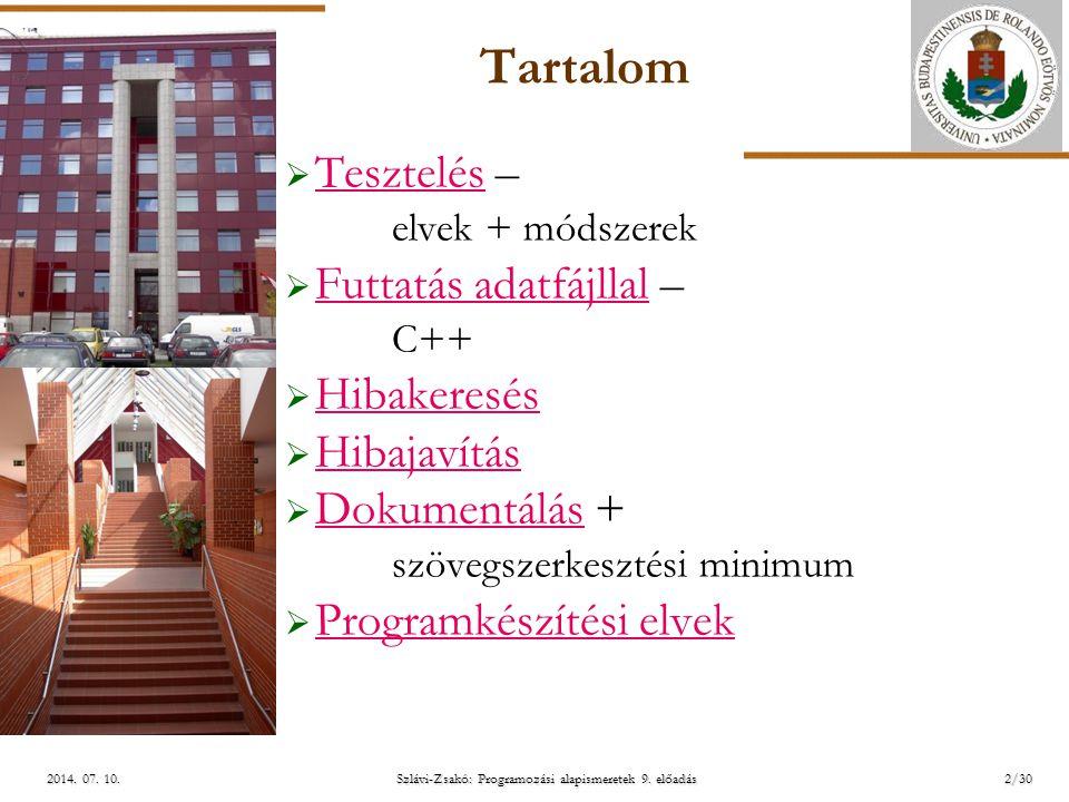 ELTE Szlávi-Zsakó: Programozási alapismeretek 9. előadás2/302014. 07. 10.2014. 07. 10.2014. 07. 10.  Tesztelés – elvek + módszerek Tesztelés  Futtat