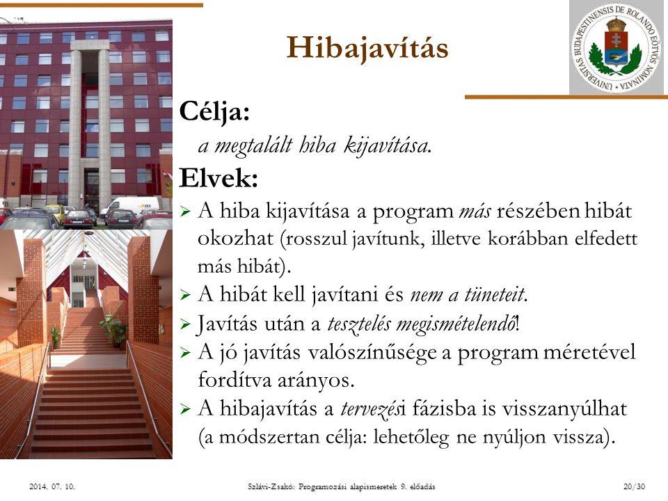 ELTE Szlávi-Zsakó: Programozási alapismeretek 9. előadás2014. 07. 10.2014. 07. 10.2014. 07. 10. Hibajavítás Célja: a megtalált hiba kijavítása. Elvek: