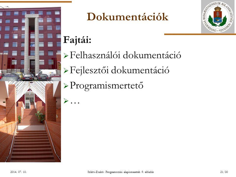 ELTE Szlávi-Zsakó: Programozási alapismeretek 9. előadás2014. 07. 10.2014. 07. 10.2014. 07. 10. Dokumentációk Fajtái:  Felhasználói dokumentáció  Fe