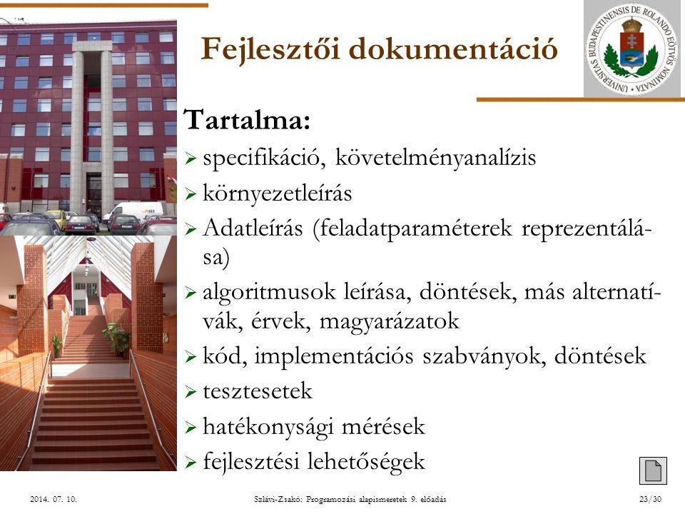 ELTE Szlávi-Zsakó: Programozási alapismeretek 9. előadás2014. 07. 10.2014. 07. 10.2014. 07. 10. Fejlesztői dokumentáció Tartalma:  specifikáció, köve