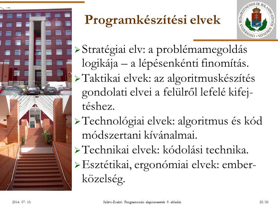 ELTE Szlávi-Zsakó: Programozási alapismeretek 9. előadás2014. 07. 10.2014. 07. 10.2014. 07. 10. Programkészítési elvek  Stratégiai elv: a problémameg