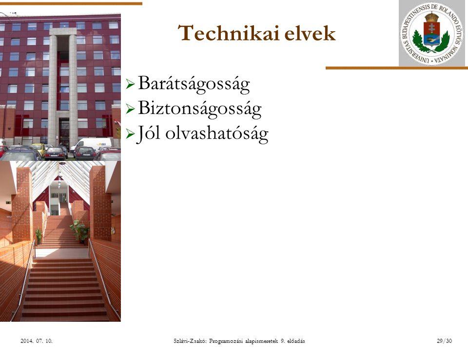 ELTE Szlávi-Zsakó: Programozási alapismeretek 9. előadás2014. 07. 10.2014. 07. 10.2014. 07. 10. Technikai elvek  Barátságosság  Biztonságosság  Jól