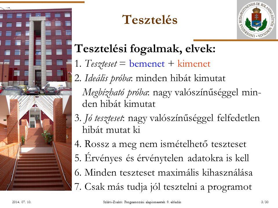 ELTE Szlávi-Zsakó: Programozási alapismeretek 9. előadás2014. 07. 10.2014. 07. 10.2014. 07. 10. Tesztelés Tesztelési fogalmak, elvek: 1. Teszteset = b