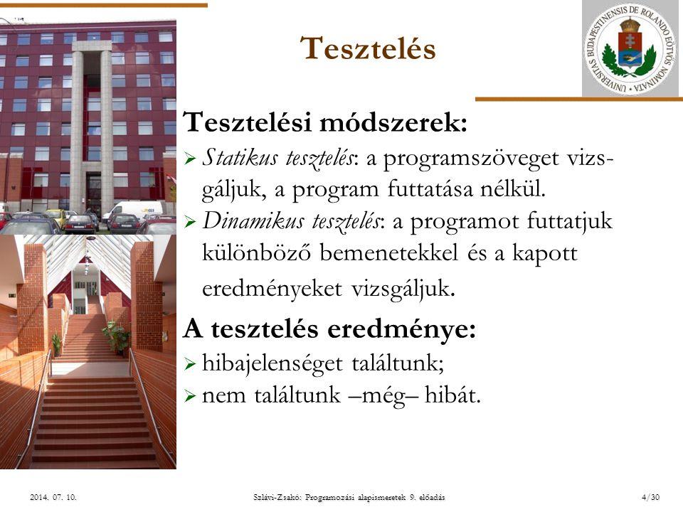 ELTE Szlávi-Zsakó: Programozási alapismeretek 9. előadás2014. 07. 10.2014. 07. 10.2014. 07. 10. Tesztelés Tesztelési módszerek:  Statikus tesztelés: