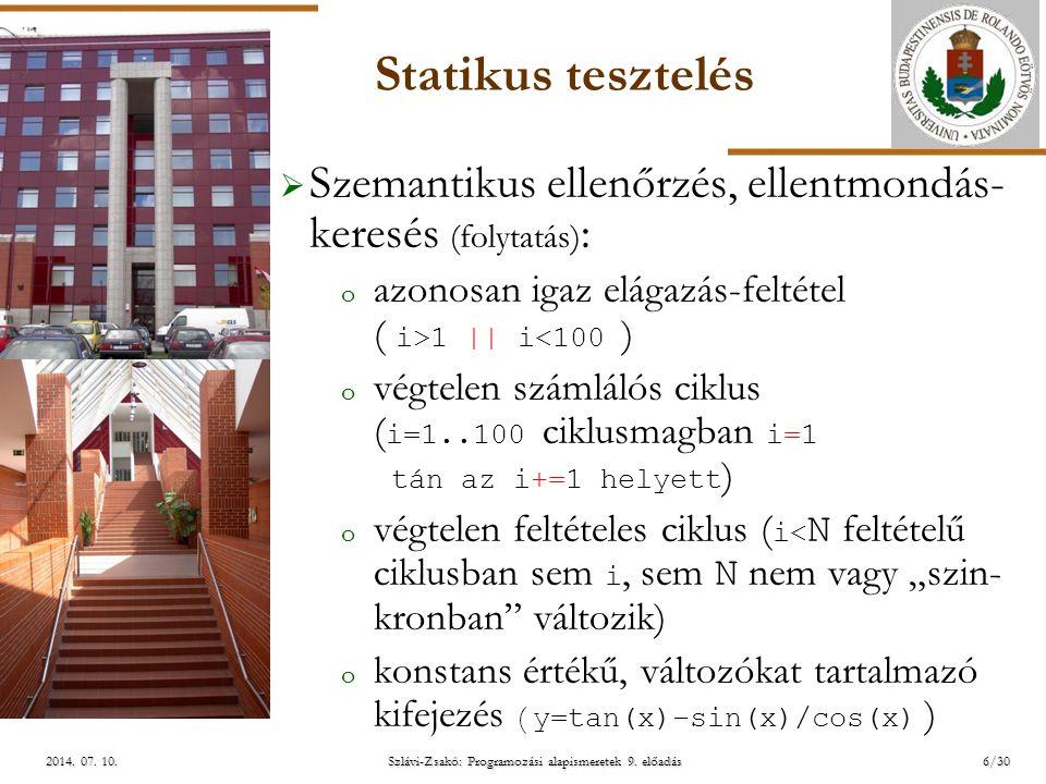 ELTE Szlávi-Zsakó: Programozási alapismeretek 9. előadás2014. 07. 10.2014. 07. 10.2014. 07. 10. Statikus tesztelés  Szemantikus ellenőrzés, ellentmon
