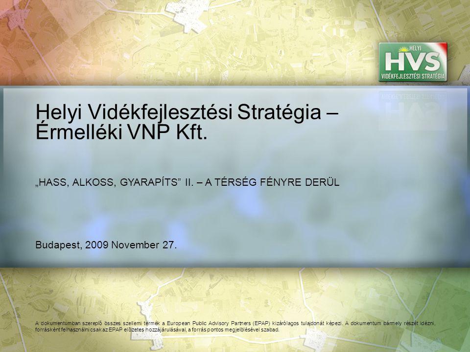 Budapest, 2009 November 27. Helyi Vidékfejlesztési Stratégia – Érmelléki VNP Kft. A dokumentumban szereplő összes szellemi termék a European Public Ad