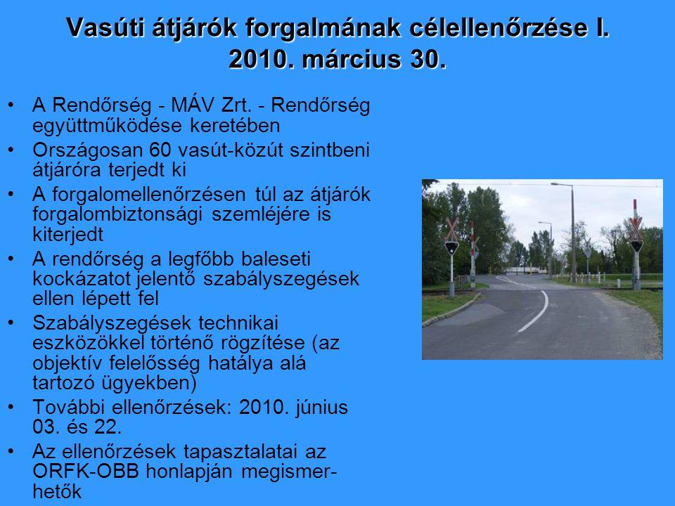 Vasúti átjárók forgalmának célellenőrzése I. 2010. március 30. A Rendőrség - MÁV Zrt. - Rendőrség együttműködése keretében Országosan 60 vasút-közút s