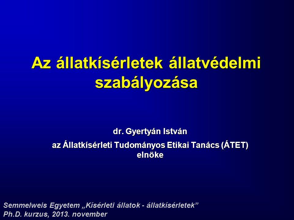 """Az állatkísérletek állatvédelmi szabályozása dr. Gyertyán István az Állatkísérleti Tudományos Etikai Tanács (ÁTET) elnöke Semmelweis Egyetem """"Kísérlet"""