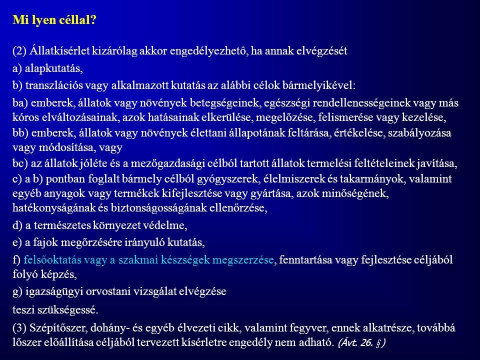 Mi lyen céllal? (2) Állatkísérlet kizárólag akkor engedélyezhetô, ha annak elvégzését a) alapkutatás, b) transzlációs vagy alkalmazott kutatás az aláb