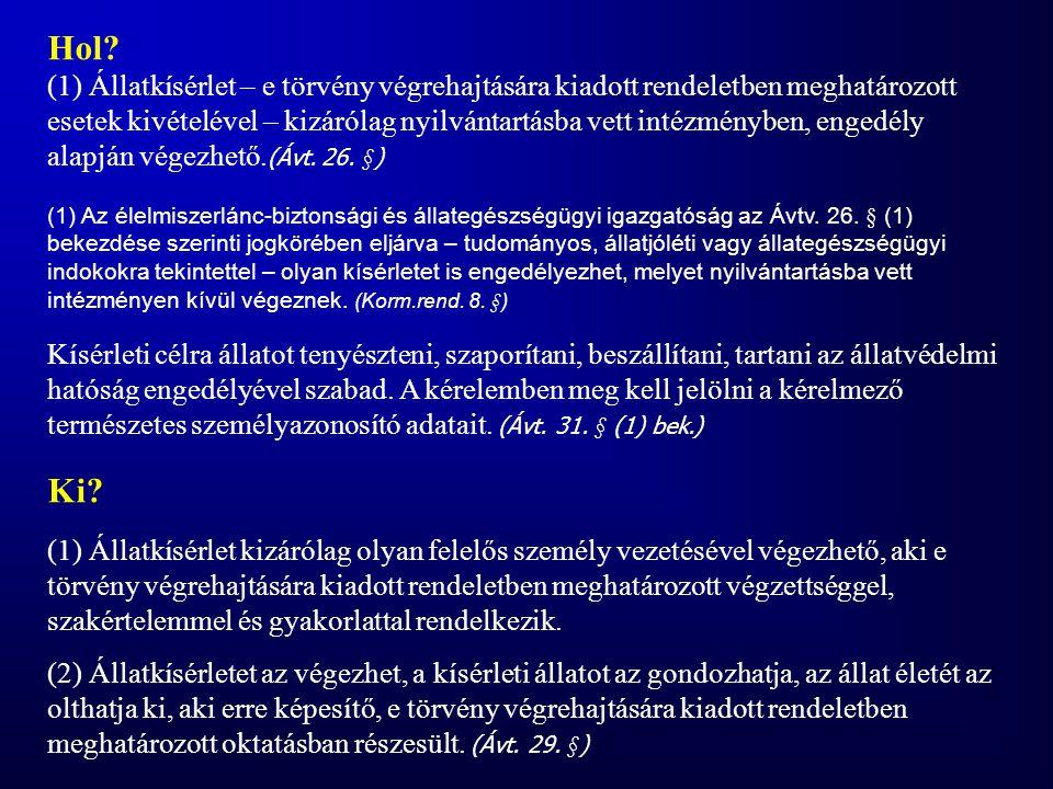 Hol? (1) Állatkísérlet – e törvény végrehajtására kiadott rendeletben meghatározott esetek kivételével – kizárólag nyilvántartásba vett intézményben,