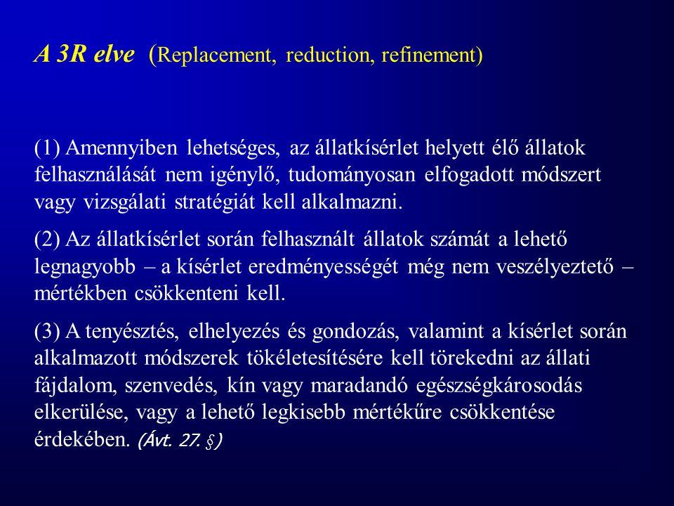 A 3R elve ( Replacement, reduction, refinement) (1) Amennyiben lehetséges, az állatkísérlet helyett élő állatok felhasználását nem igénylő, tudományos