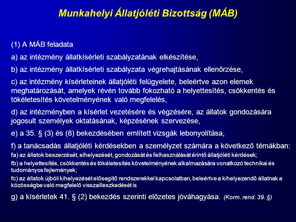 (1) A MÁB feladata a) az intézmény állatkísérleti szabályzatának elkészítése, b) az intézmény állatkísérleti szabályzata végrehajtásának ellenőrzése,