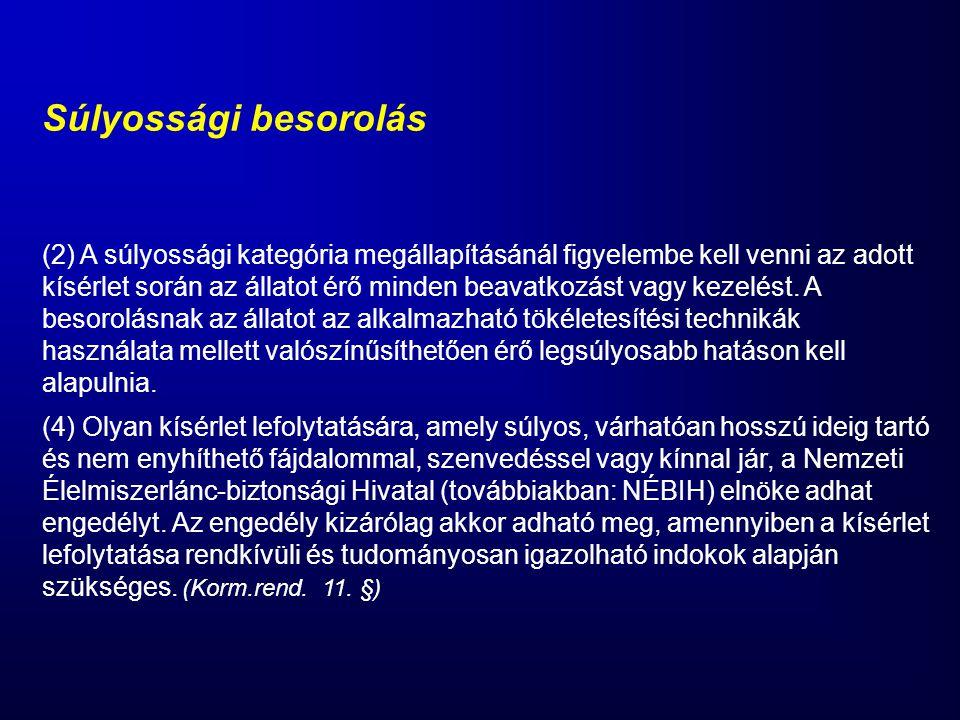 Súlyossági besorolás (2) A súlyossági kategória megállapításánál figyelembe kell venni az adott kísérlet során az állatot érő minden beavatkozást vagy