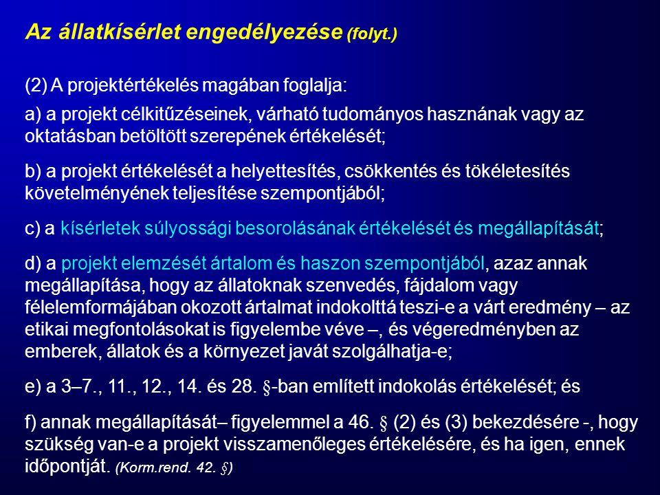 Az állatkísérlet engedélyezése (folyt.) (2) A projektértékelés magában foglalja: a) a projekt célkitűzéseinek, várható tudományos hasznának vagy az ok