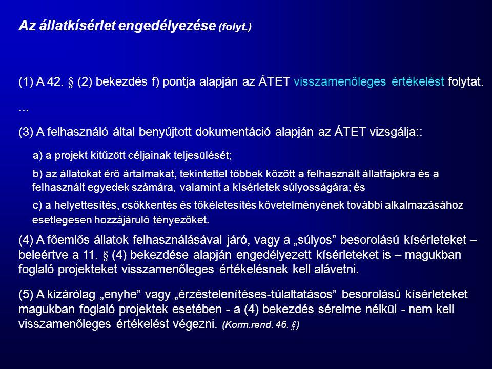 Az állatkísérlet engedélyezése (folyt.) (1) A 42. § (2) bekezdés f) pontja alapján az ÁTET visszamenőleges értékelést folytat.... (3) A felhasználó ál