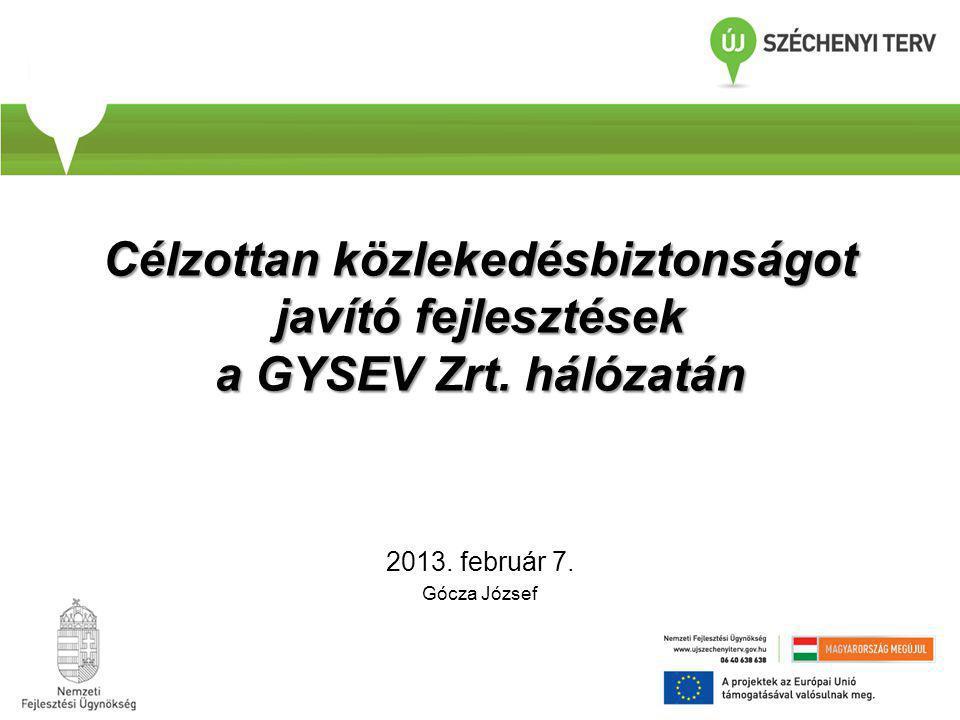 Célzottan közlekedésbiztonságot javító fejlesztések a GYSEV Zrt. hálózatán 2013. február 7. Gócza József