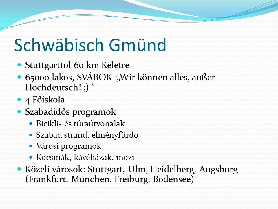 """Schwäbisch Gmünd Stuttgarttól 60 km Keletre 65000 lakos, SVÁBOK :""""Wir können alles, außer Hochdeutsch."""