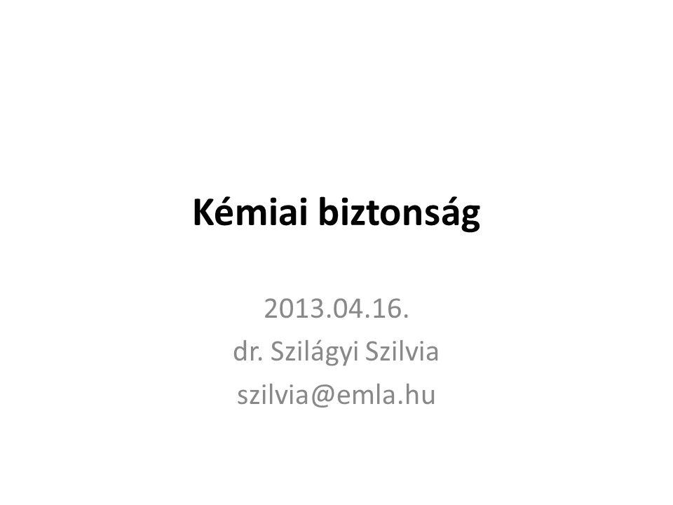 Kémiai biztonság 2013.04.16. dr. Szilágyi Szilvia szilvia@emla.hu