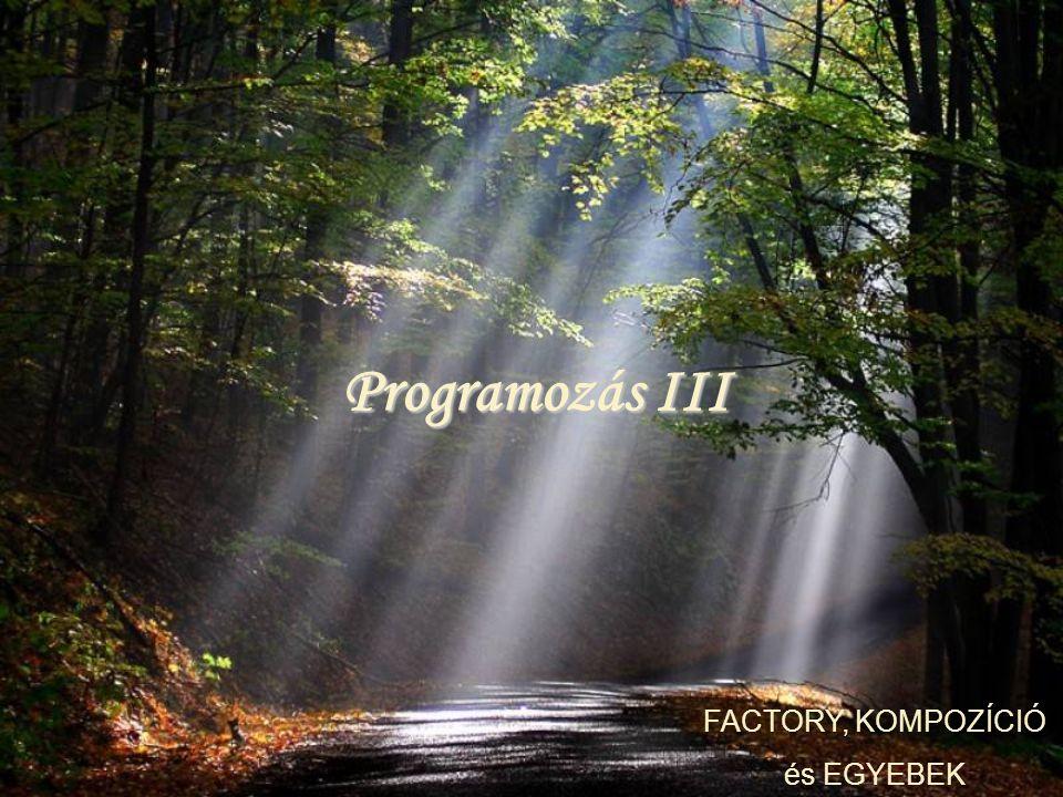 Programozás III FACTORY, KOMPOZÍCIÓ és EGYEBEK