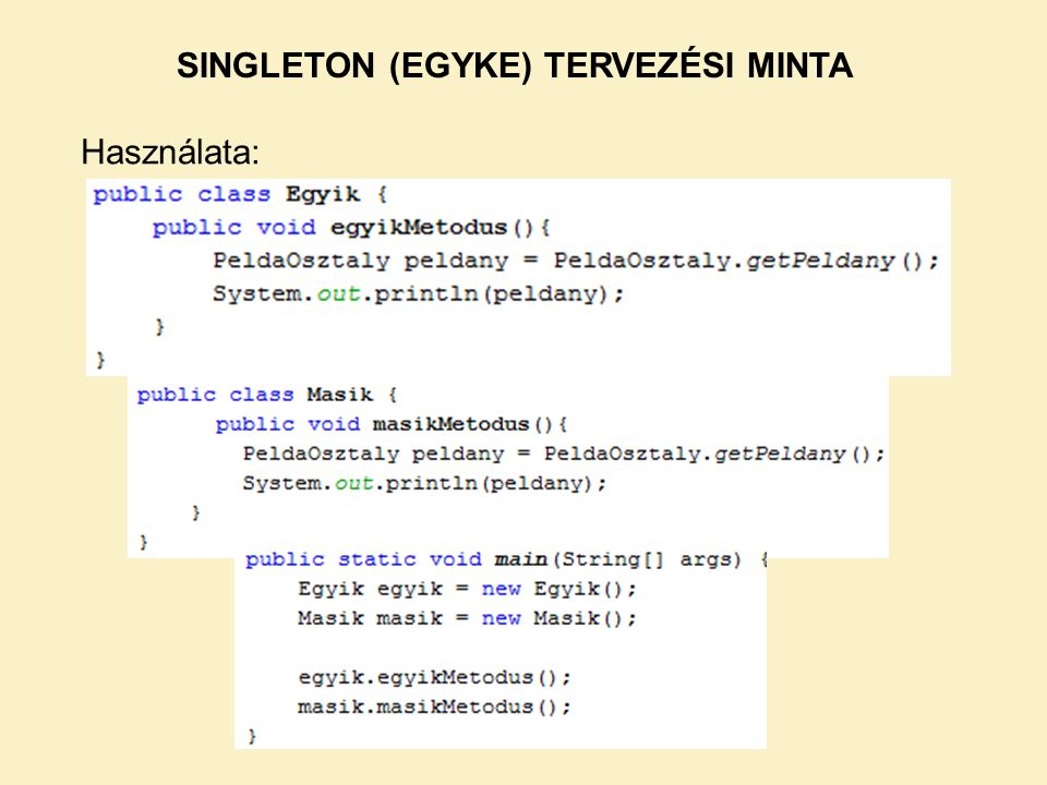 SINGLETON (EGYKE) TERVEZÉSI MINTA Használata: