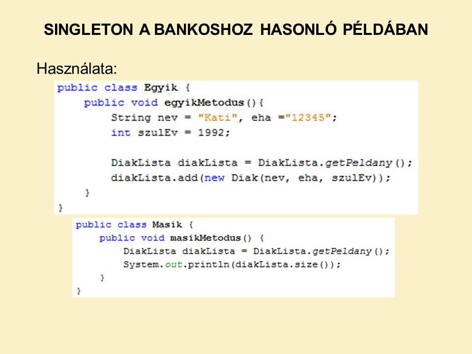 Használata: SINGLETON A BANKOSHOZ HASONLÓ PÉLDÁBAN
