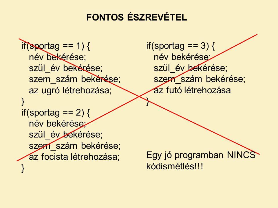 FONTOS ÉSZREVÉTEL if(sportag == 1) { név bekérése; szül_év bekérése; szem_szám bekérése; az ugró létrehozása; } if(sportag == 2) { név bekérése; szül_