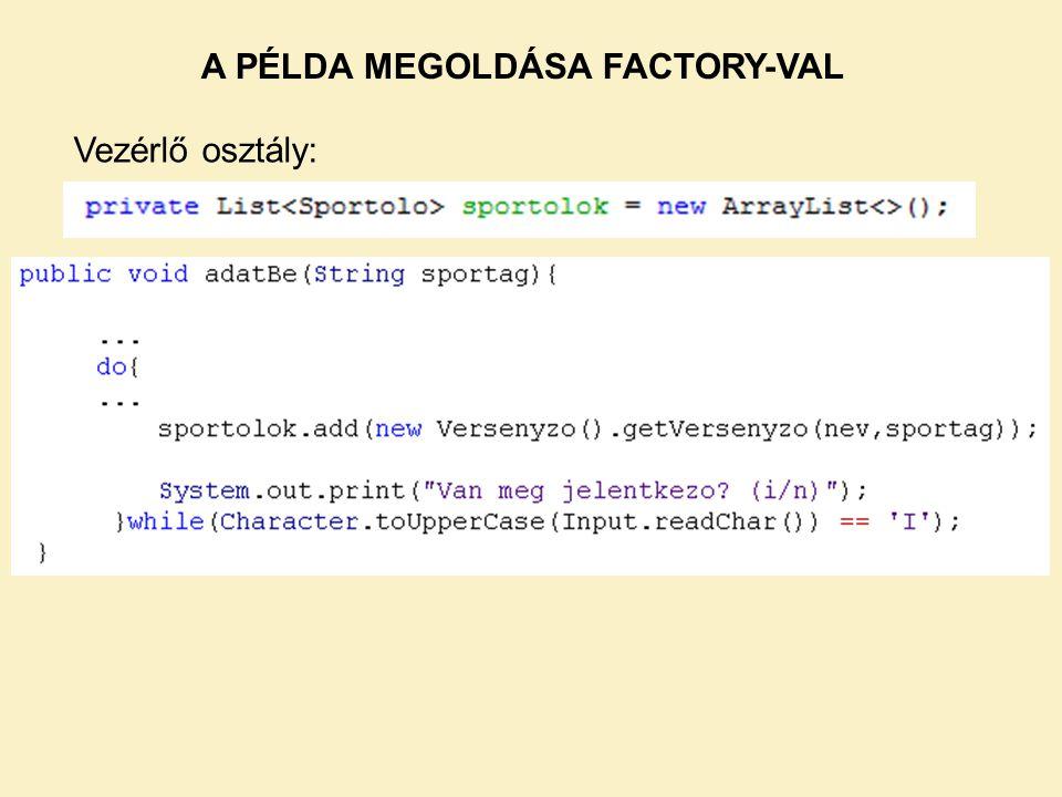 Vezérlő osztály: A PÉLDA MEGOLDÁSA FACTORY-VAL