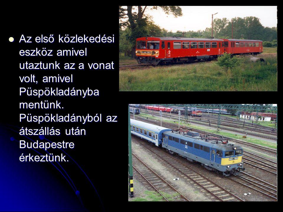 Az első közlekedési eszköz amivel utaztunk az a vonat volt, amivel Püspökladányba mentünk. Püspökladányból az átszállás után Budapestre érkeztünk.