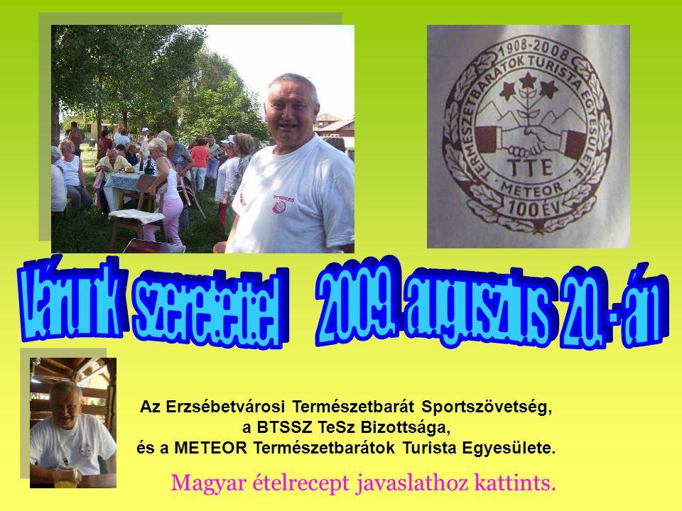 További információt kapni, előzetesen jelentkezni, és érdeklődni, Dr. Balogh Istvánné,06-30-911-9965 Illavszky István 06-70-514-3007 és Telek György 0