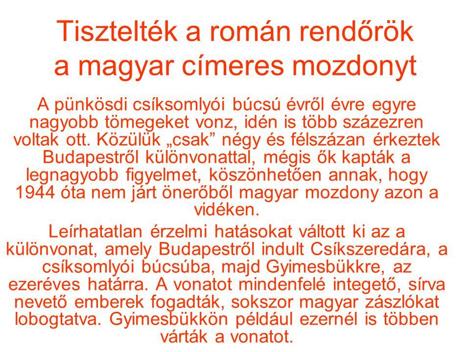 Tisztelték a román rendőrök a magyar címeres mozdonyt A pünkösdi csíksomlyói búcsú évről évre egyre nagyobb tömegeket vonz, idén is több százezren vol