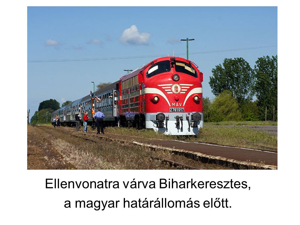 Ellenvonatra várva Biharkeresztes, a magyar határállomás előtt.