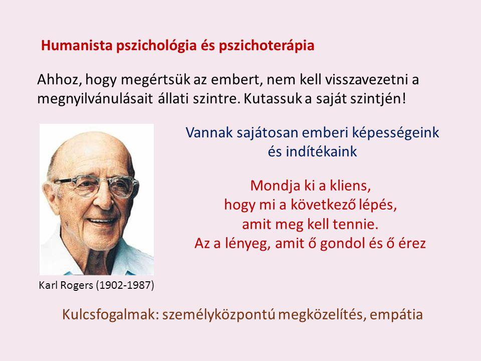 Humanista pszichológia és pszichoterápia Ahhoz, hogy megértsük az embert, nem kell visszavezetni a megnyilvánulásait állati szintre.