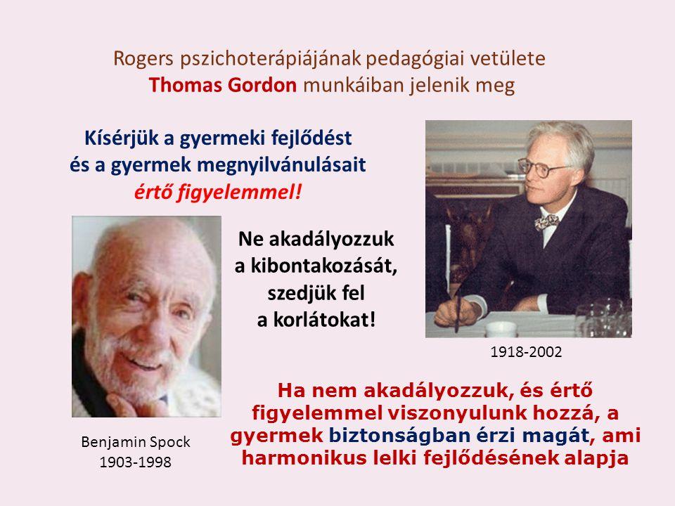 Rogers pszichoterápiájának pedagógiai vetülete Thomas Gordon munkáiban jelenik meg 1918-2002 Kísérjük a gyermeki fejlődést és a gyermek megnyilvánulásait értő figyelemmel.