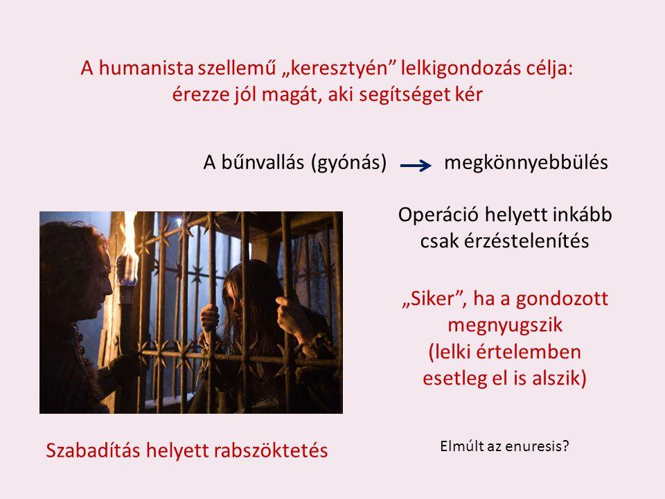 """A humanista szellemű """"keresztyén lelkigondozás célja: érezze jól magát, aki segítséget kér A bűnvallás (gyónás)megkönnyebbülés Operáció helyett inkább csak érzéstelenítés """"Siker , ha a gondozott megnyugszik (lelki értelemben esetleg el is alszik) Szabadítás helyett rabszöktetés Elmúlt az enuresis"""