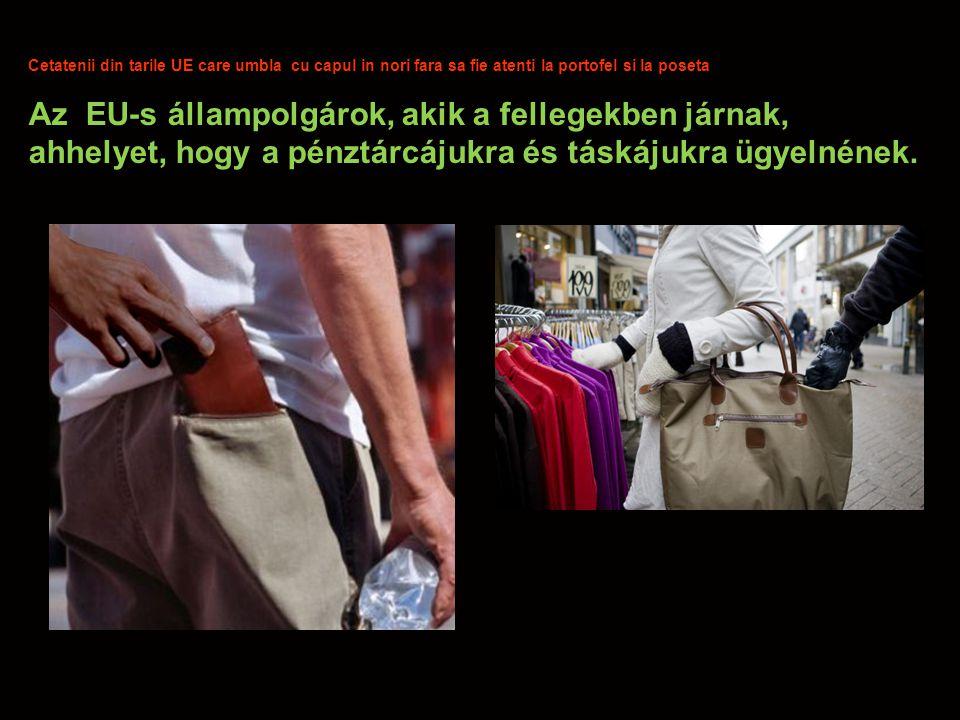Cetatenii din tarile UE care umbla cu capul in nori fara sa fie atenti la portofel si la poseta Az EU-s állampolgárok, akik a fellegekben járnak, ahhelyet, hogy a pénztárcájukra és táskájukra ügyelnének.