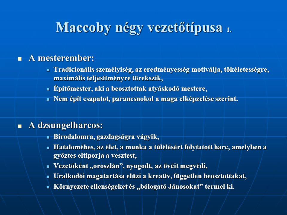 Maccoby négy vezetőtípusa 1. A mesterember: A mesterember: Tradicionális személyiség, az eredményesség motiválja, tökéletességre, maximális teljesítmé