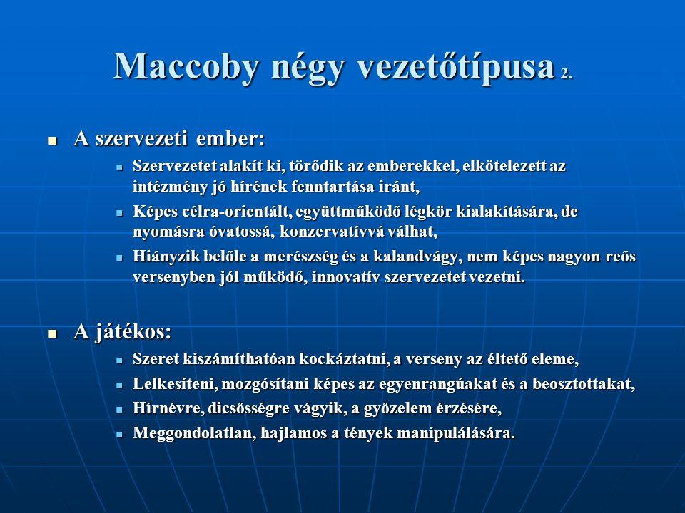 Maccoby négy vezetőtípusa 2. A szervezeti ember: A szervezeti ember: Szervezetet alakít ki, törődik az emberekkel, elkötelezett az intézmény jó híréne