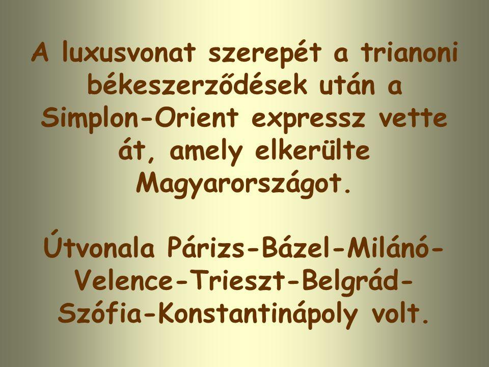 A luxusvonat szerepét a trianoni békeszerződések után a Simplon-Orient expressz vette át, amely elkerülte Magyarországot.