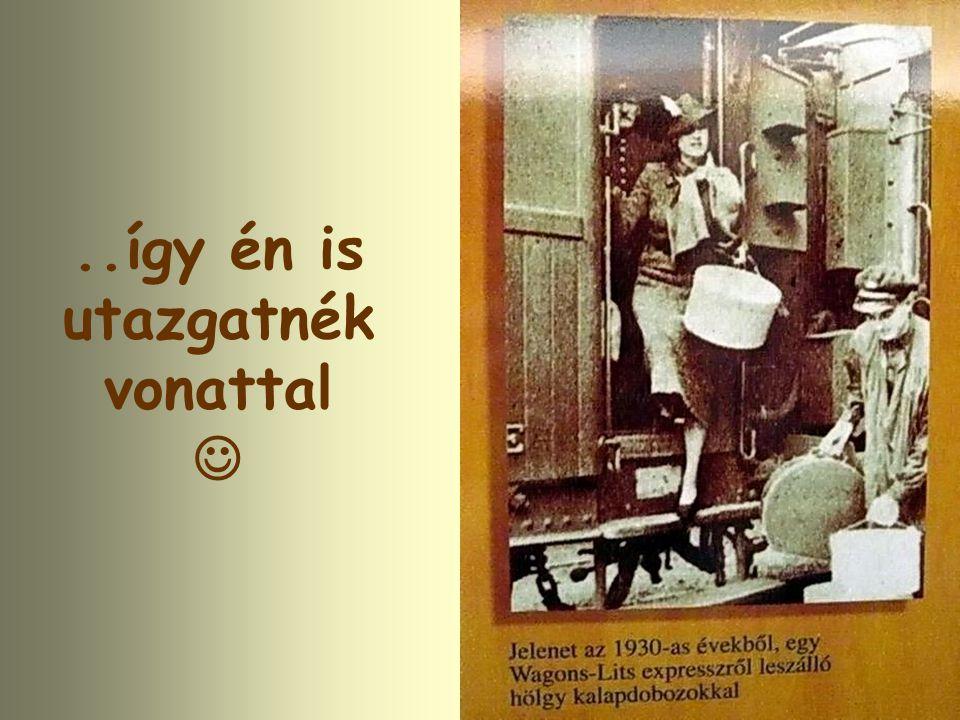 ..így én is utazgatnék vonattal