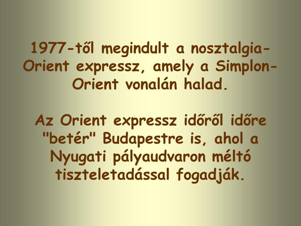 1977-től megindult a nosztalgia- Orient expressz, amely a Simplon- Orient vonalán halad.