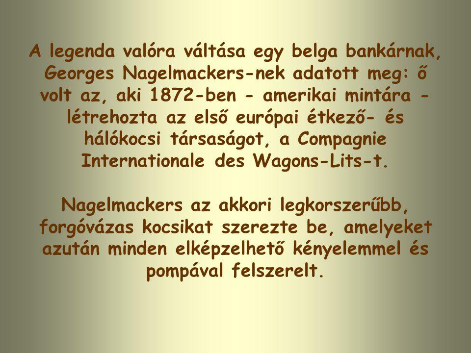 A legenda valóra váltása egy belga bankárnak, Georges Nagelmackers-nek adatott meg: ő volt az, aki 1872-ben - amerikai mintára - létrehozta az első európai étkező- és hálókocsi társaságot, a Compagnie Internationale des Wagons-Lits-t.