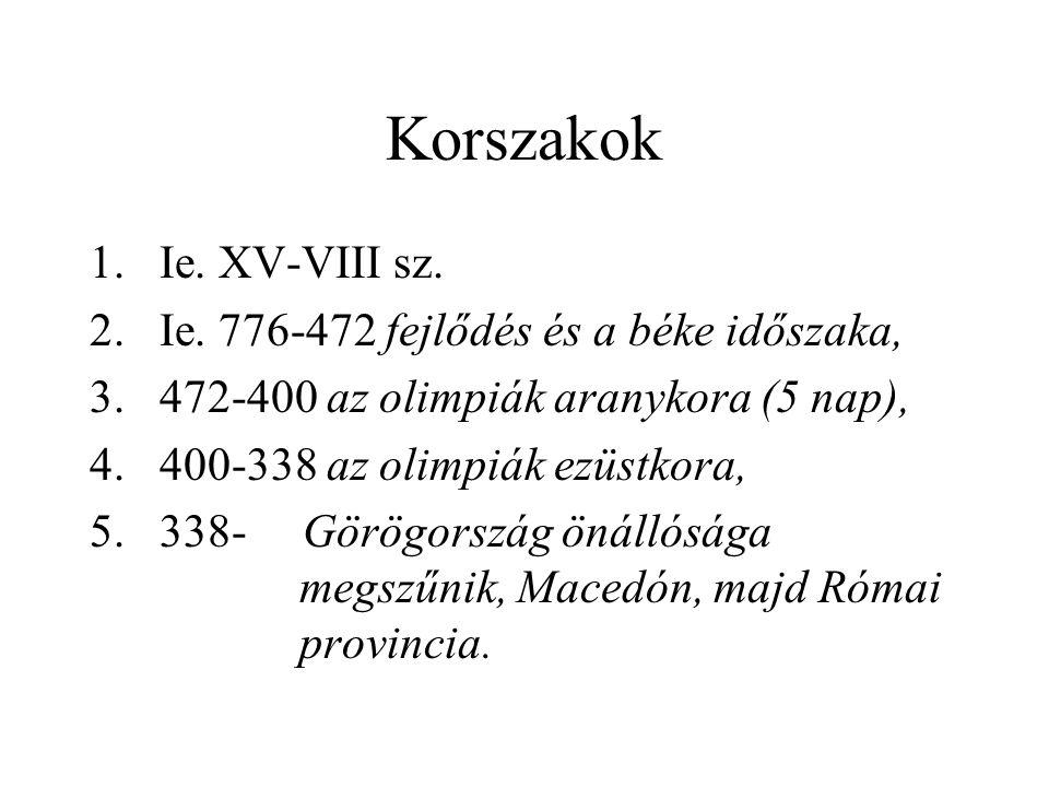 Korszakok 1.Ie. XV-VIII sz. 2.Ie. 776-472 fejlődés és a béke időszaka, 3.472-400 az olimpiák aranykora (5 nap), 4.400-338 az olimpiák ezüstkora, 5.338