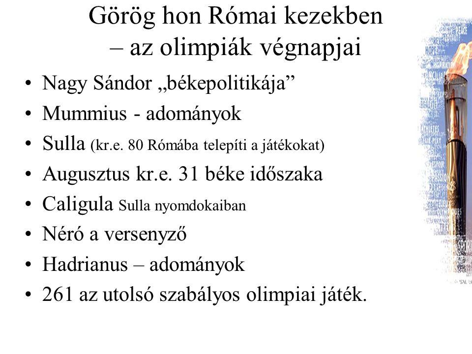 """Görög hon Római kezekben – az olimpiák végnapjai Nagy Sándor """"békepolitikája"""" Mummius - adományok Sulla (kr.e. 80 Rómába telepíti a játékokat) Auguszt"""