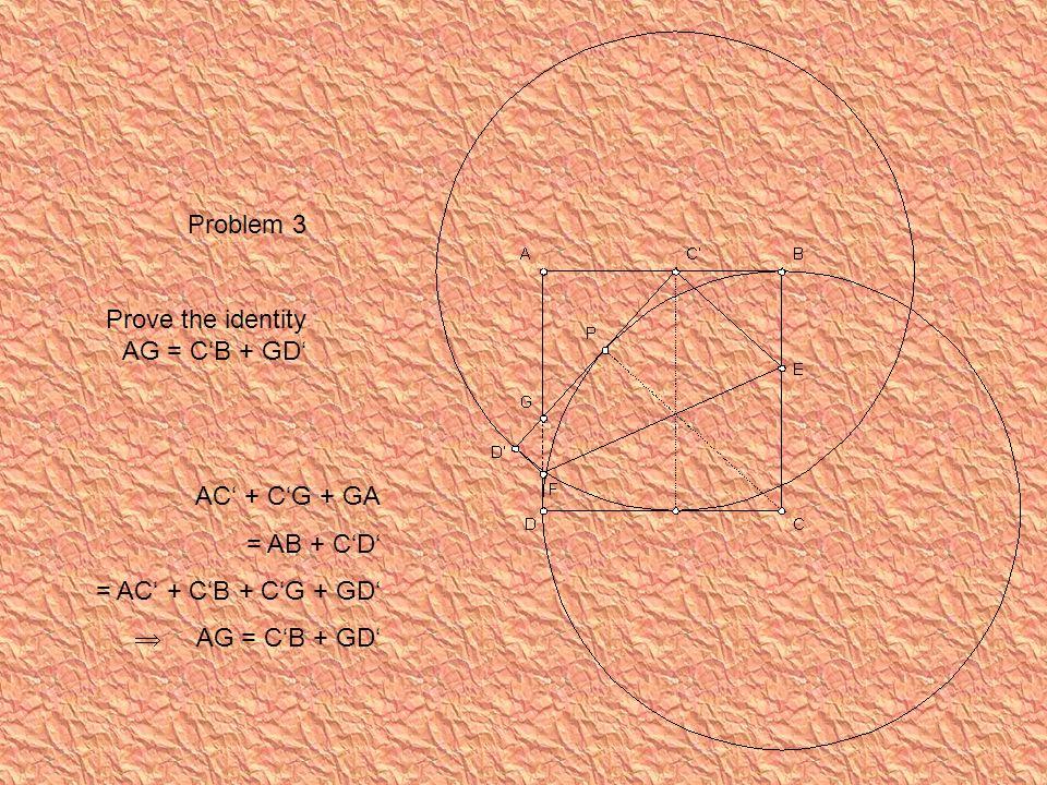 Problem 3 Prove the identity AG = C'B + GD' AC' + C'G + GA = AB + C'D' = AC' + C'B + C'G + GD'  AG = C'B + GD'