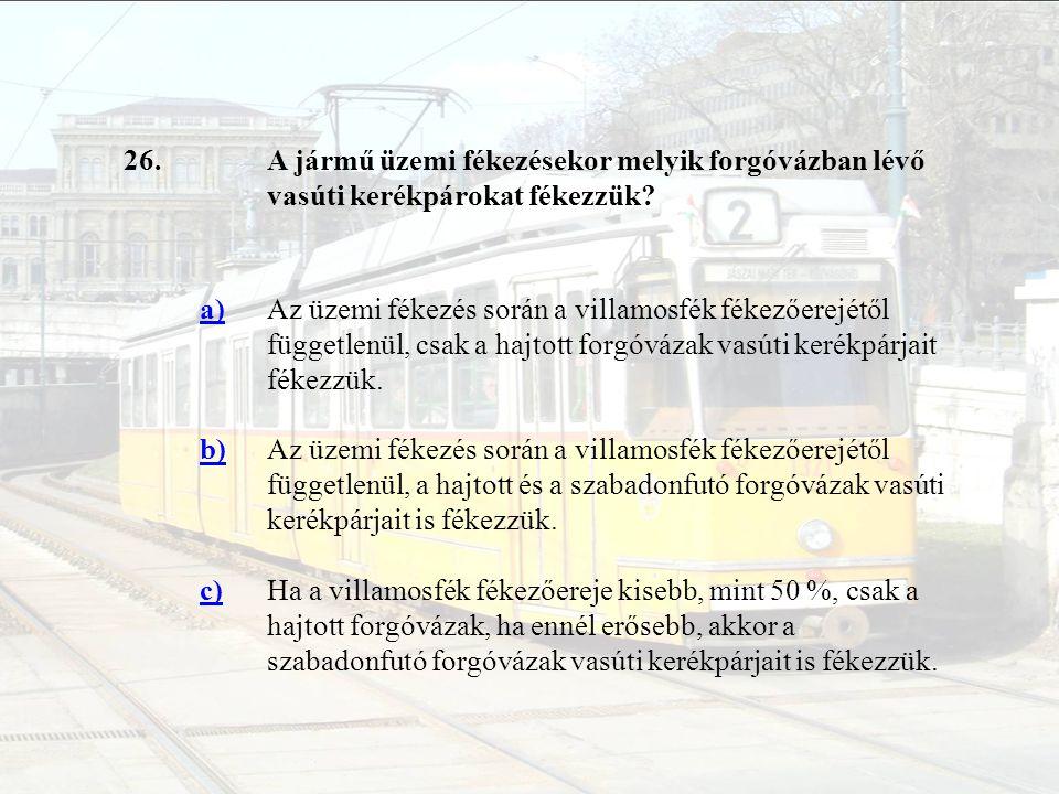 26.A jármű üzemi fékezésekor melyik forgóvázban lévő vasúti kerékpárokat fékezzük? a)Az üzemi fékezés során a villamosfék fékezőerejétől függetlenül,